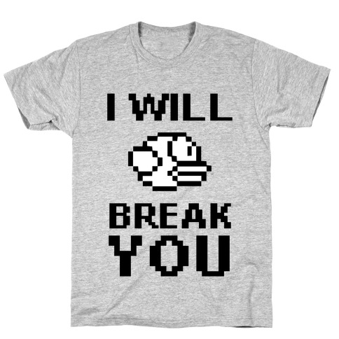 I Will Break You (Flappy Bird) Mens T-Shirt