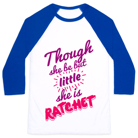 Though She Be But Little She Is Ratchet Baseball Tee