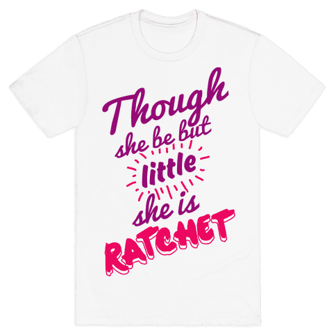 Though She Be But Little She Is Ratchet Mens T-Shirt
