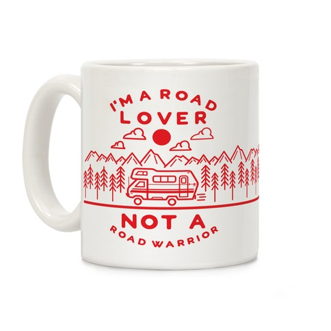 I'm a Road Lover Not a Road Warrior Coffee Mug