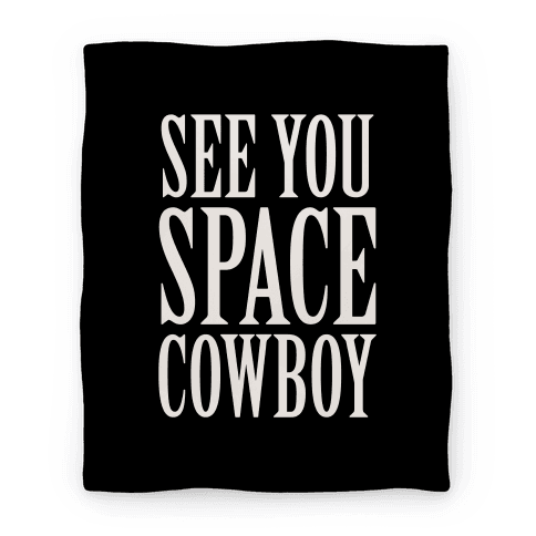 See You Space Cowboy Blanket