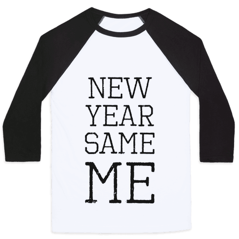 New Year Same Me Baseball Tee
