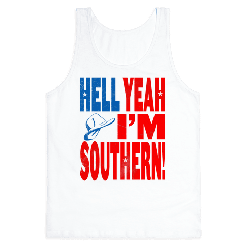 Hell Yes I'm Southern! Tank Top