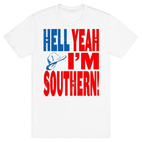 Hell Yes I'm Southern! Mens T-Shirt