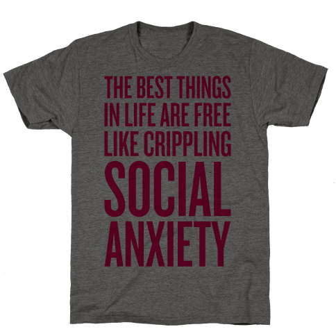 The Best Things In Life Are Free (Like Crippling Social Anxiety) Mens T-Shirt