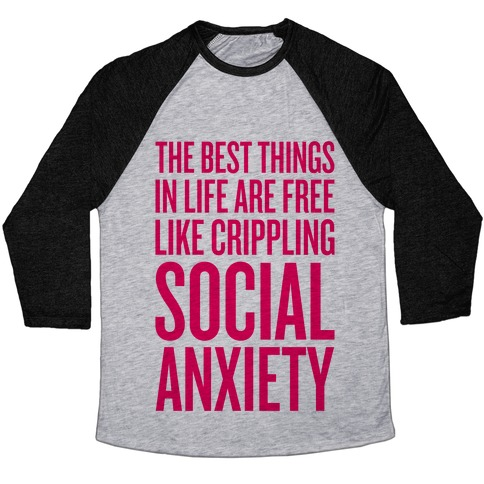The Best Things In Life Are Free (Like Crippling Social Anxiety) Baseball Tee