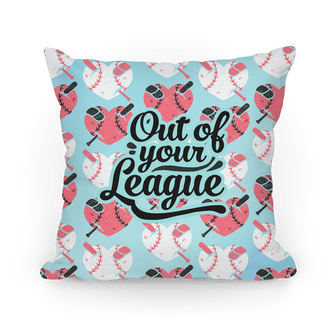 Out Of Your League Pillow