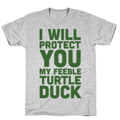 I Will Protect You My Feeble Turtle Duck T-Shirt