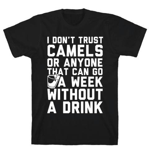 I Don't Trust Camels Or Anyone That Can Go A Week Without A Drink Mens T-Shirt
