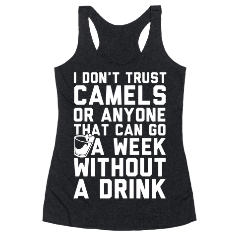 I Don't Trust Camels Or Anyone That Can Go A Week Without A Drink Racerback Tank Top