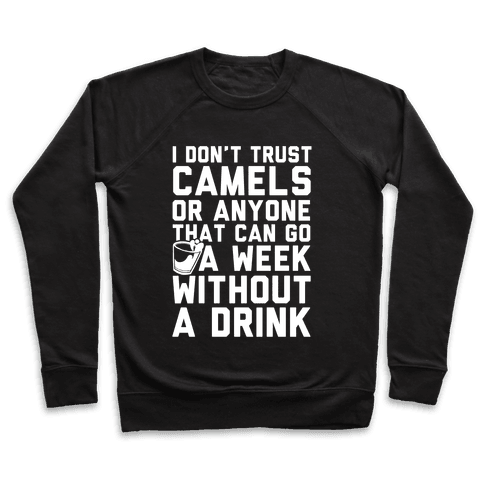 I Don't Trust Camels Or Anyone That Can Go A Week Without A Drink Pullover