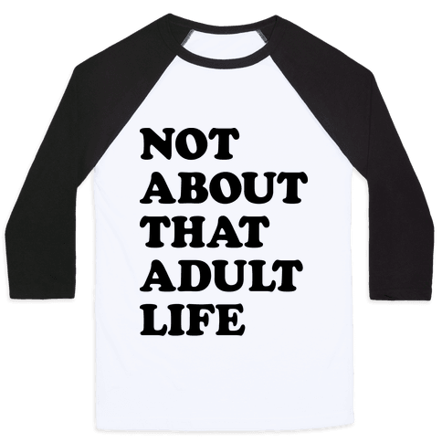 Not About That Adult Life Baseball Tee