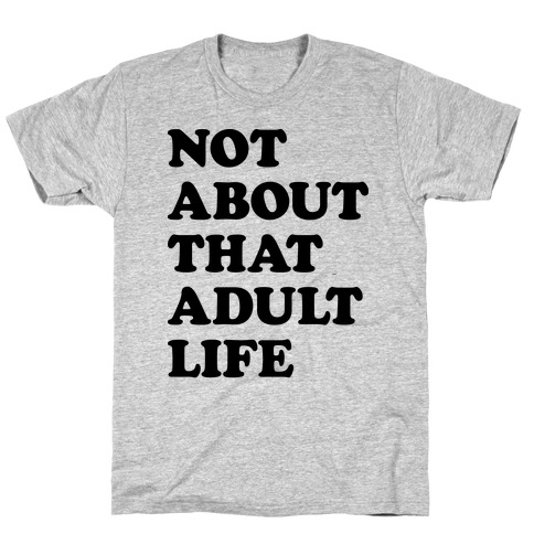 Not About That Adult Life T-Shirt