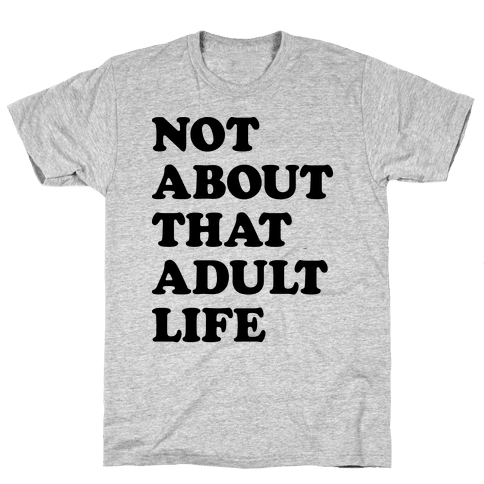 Not About That Adult Life Mens T-Shirt