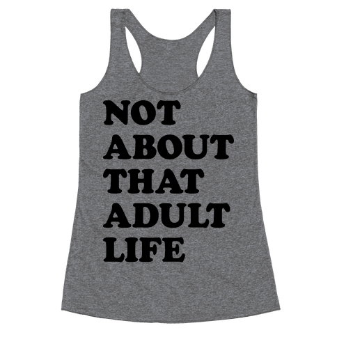 Not About That Adult Life Racerback Tank Top