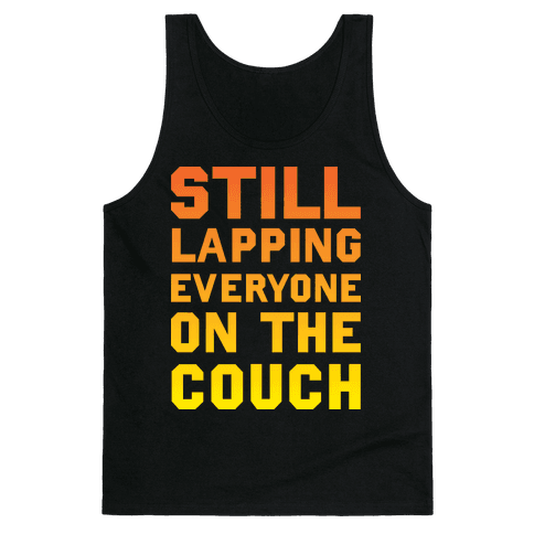 Still Lapping Everyone On The Couch Tank Top