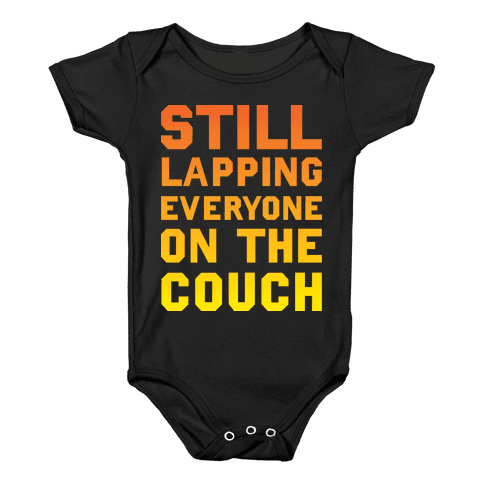 Still Lapping Everyone On The Couch Baby Onesy