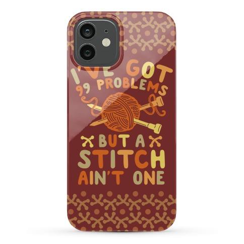 I've Got 99 Problems But a Stitch Ain't One Phone Case