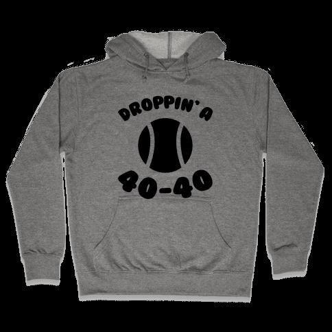 Droppin' A 40-40 Hooded Sweatshirt
