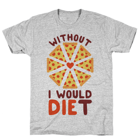 Without Pizza I Would Diet Mens T-Shirt