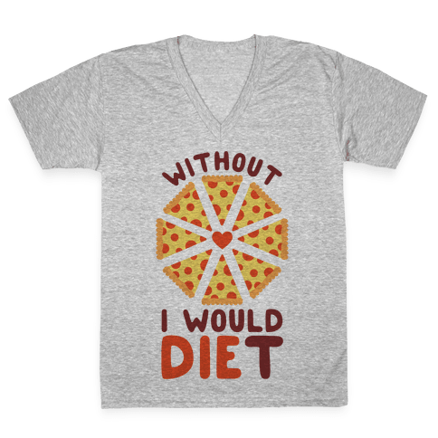 Without Pizza I Would Diet V-Neck Tee Shirt