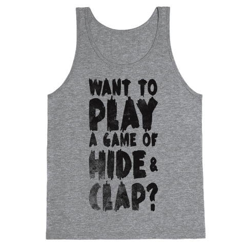 Want To Play A Game Of Hide & Clap? Tank Top