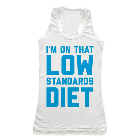 I'm On That Low Standards Diet Racerback Tank Top
