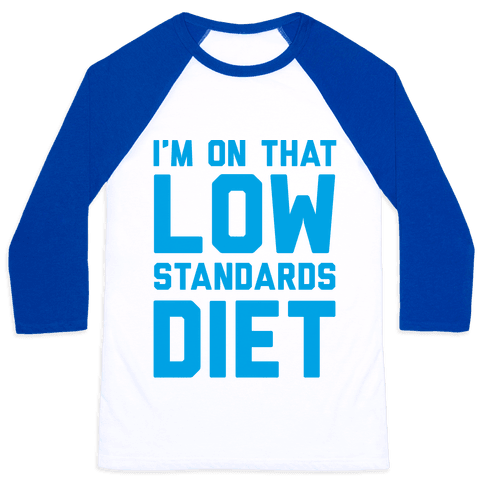I'm On That Low Standards Diet Baseball Tee