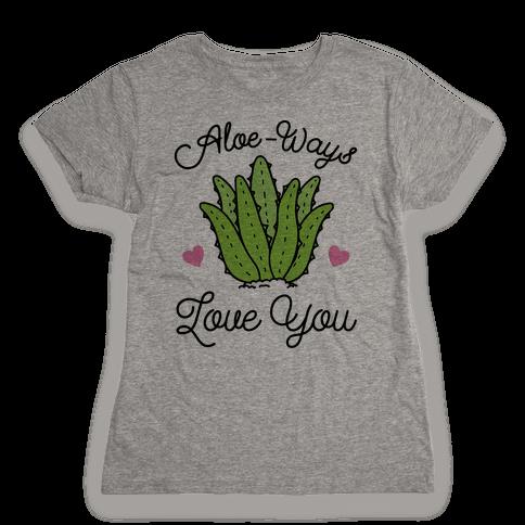 Aloe-Ways Love You Womens T-Shirt