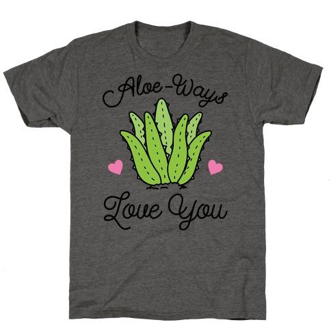 Aloe-Ways Love You T-Shirt
