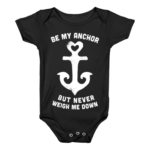 Be My Anchor But Never Hold Me Down Baby Onesy