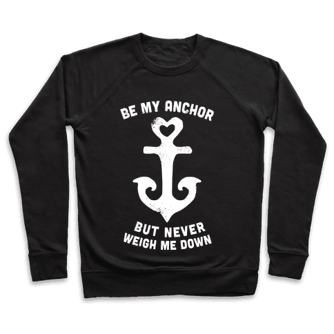 Be My Anchor But Never Hold Me Down Pullover