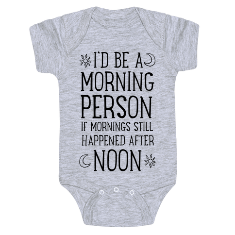 I'd Be a Morning Person If Mornings Still Happened After Noon. Baby Onesy