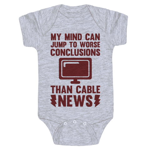 My Mind Can Jump To Worse Conclusions Than Cable News Baby Onesy