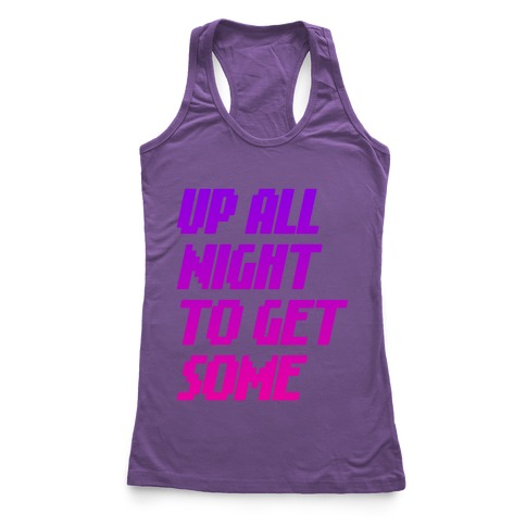 Up All Night To Get Some Racerback Tank Top