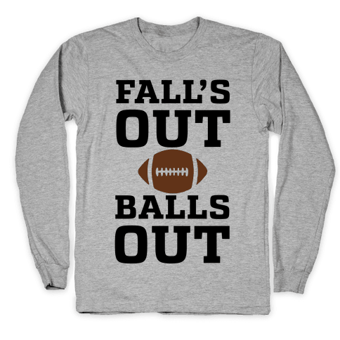 Fall's Out Balls Out (Football) Long Sleeve T-Shirt