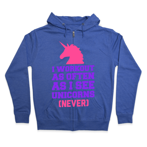 I Workout as Often as I See Unicorns Zip Hoodie