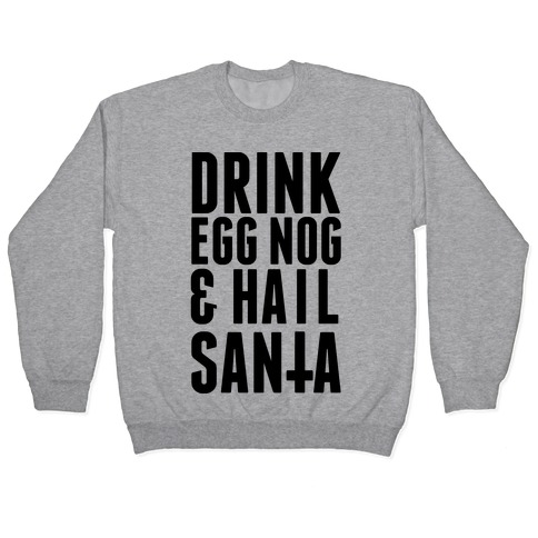 Drink Egg Nog and Hail Santa Pullover