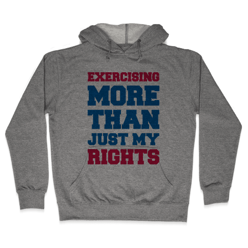 Exercising More Than Just My Rights Hooded Sweatshirt