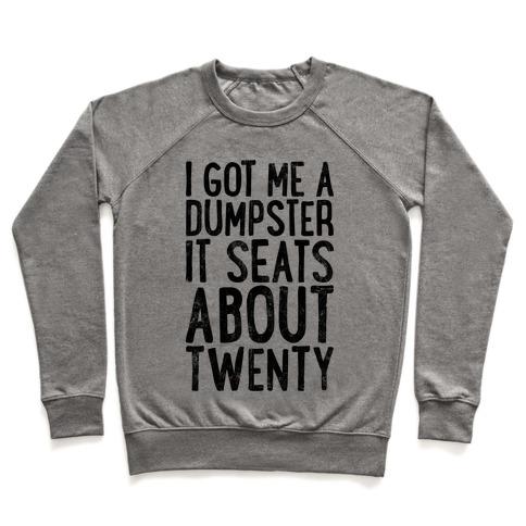 I've Got Me A Dumpster, It Seats About Twenty Pullover