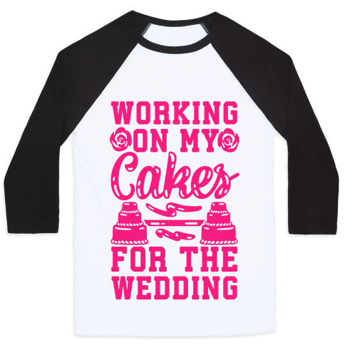 Working On My Cakes For The Wedding Baseball Tee