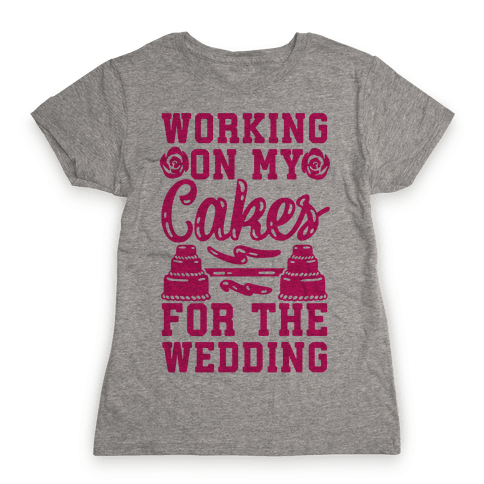 Working On My Cakes For The Wedding Womens T-Shirt