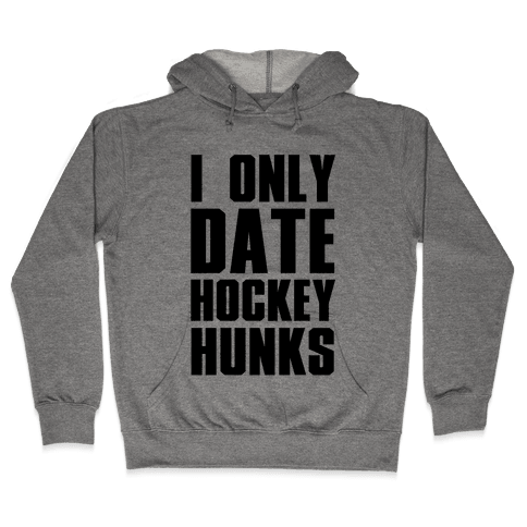 I Only Date Hockey Hunks Hooded Sweatshirt
