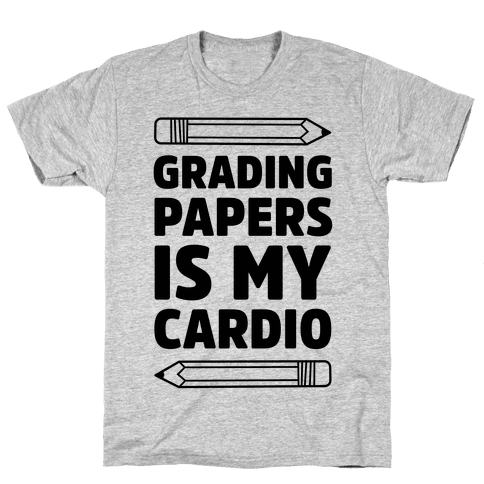 Grading Papers Is My Cardio Mens T-Shirt