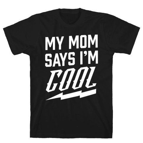 My Mom Says I'm Cool Mens T-Shirt