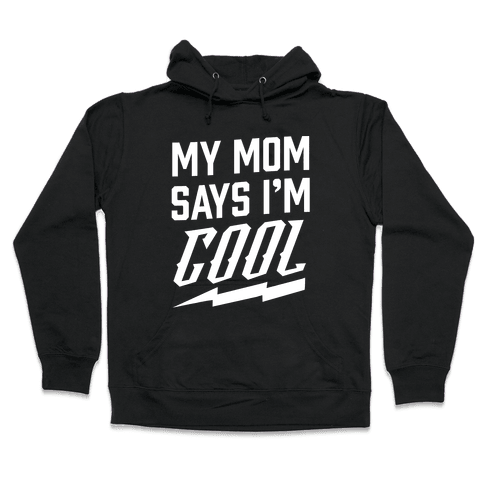 My Mom Says I'm Cool Hooded Sweatshirt