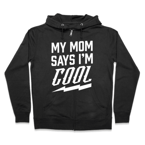 My Mom Says I'm Cool Zip Hoodie