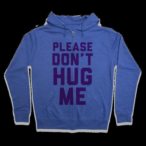 Please Don't Hug Me Zip Hoodie