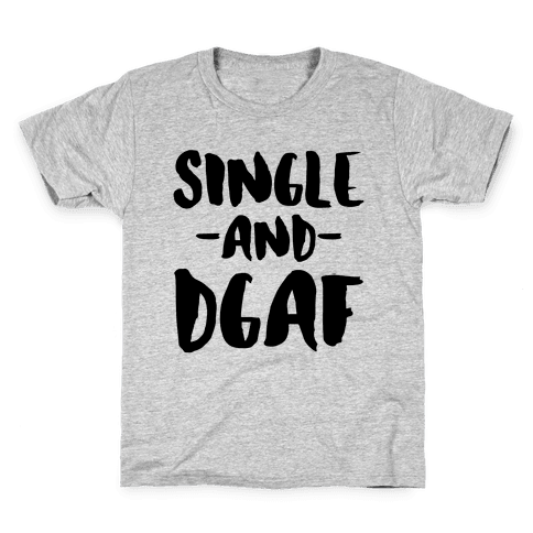 Single and DGAF Kids T-Shirt