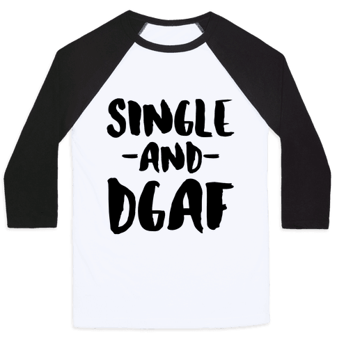 Single and DGAF Baseball Tee